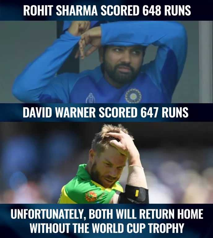Ind vs Aus - ROHIT SHARMA SCORED 648 RUNS DAVID WARNER SCORED 647 RUNS UNFORTUNATELY , BOTH WILL RETURN HOME WITHOUT THE WORLD CUP TROPHY - ShareChat