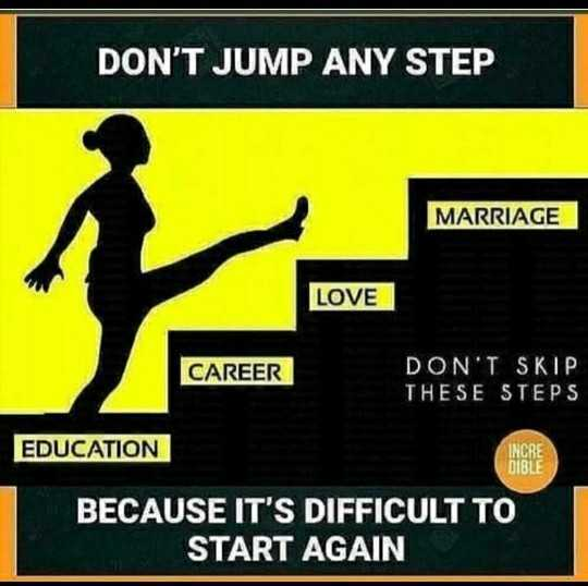 📜 Information - DON ' T JUMP ANY STEP MARRIAGE LOVE CAREER DON ' T SKIP THESE STEPS EDUCATION INCRE DIBLE BECAUSE IT ' S DIFFICULT TO START AGAIN - ShareChat
