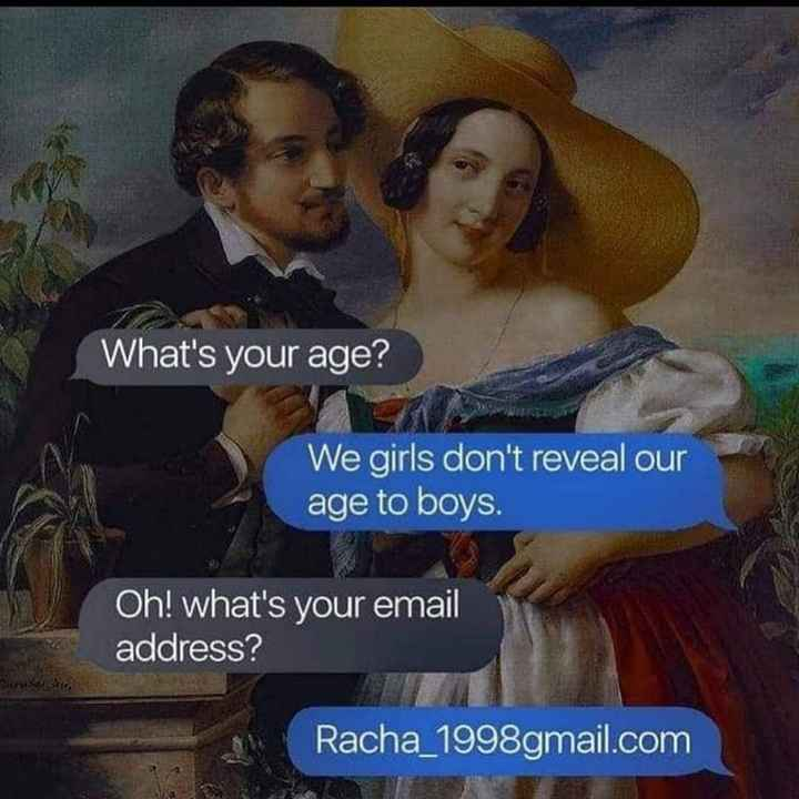 🤪 LOL - What ' s your age ? We girls don ' t reveal our age to boys . Oh ! what ' s your email address ? Racha _ 1998gmail . com - ShareChat