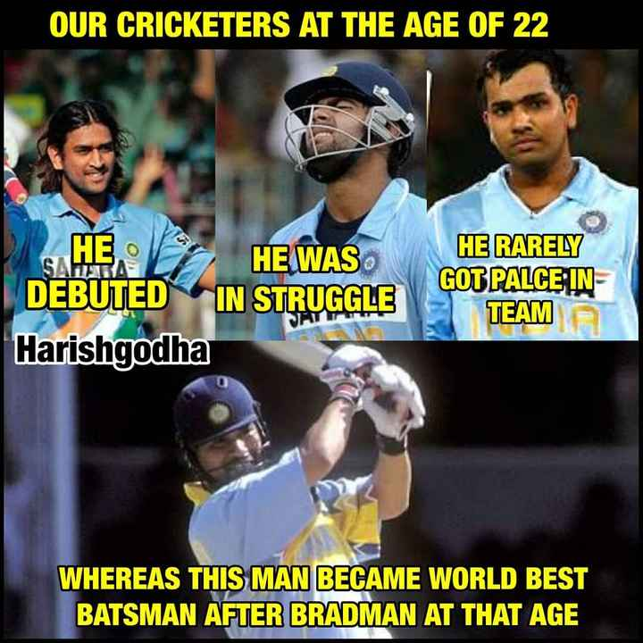 🏏 Miss You સચિન - OUR CRICKETERS AT THE AGE OF 22 HE WAS S DEBUTED IN STRUGGLE Harishgodha HE RARELY GOT PALCE IN TEAM WHEREAS THIS MAN BECAME WORLD BEST BATSMAN AFTER BRADMAN AT THAT AGE - ShareChat