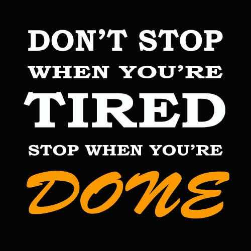 Motivatinal Quotes - DON ' T STOP WHEN YOU ' RE TIRED STOP WHEN YOU ' RE DONE - ShareChat