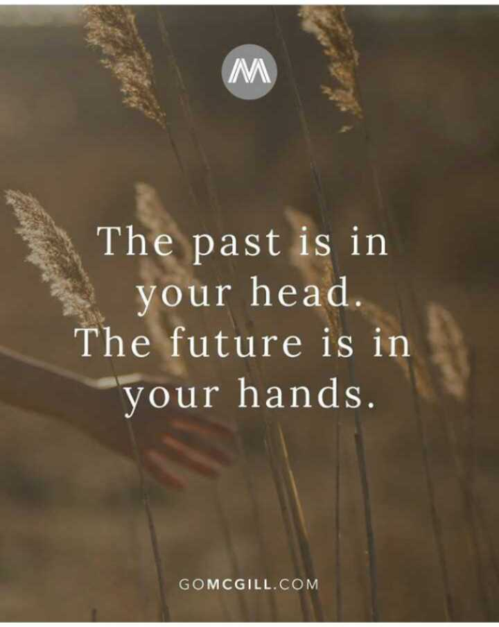 👍 Motivational Quotes✌ - The past is in your head . The future is in your hands . GOMCGILL . COM - ShareChat