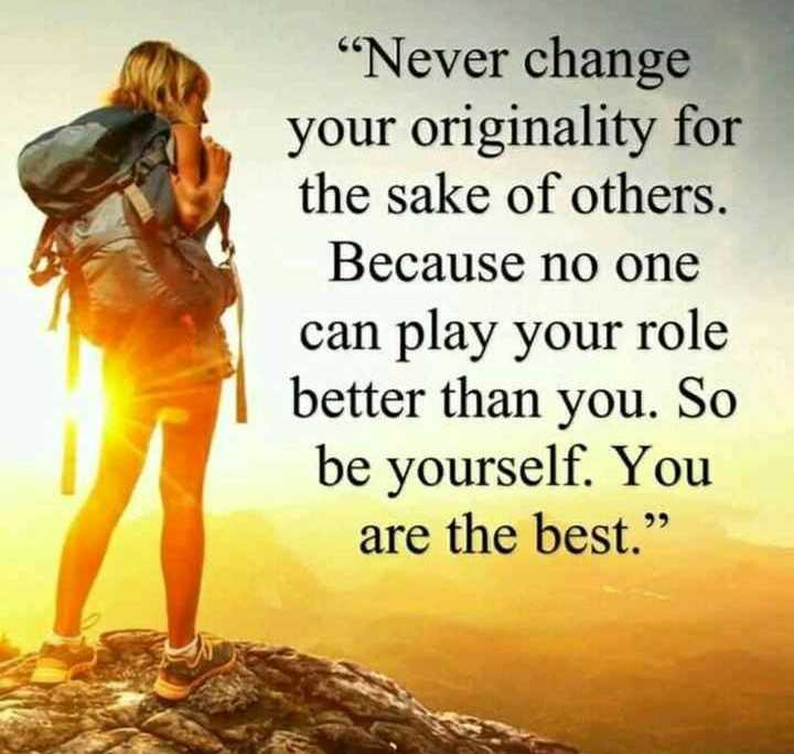"👍 Motivational Quotes✌ - "" Never change your originality for the sake of others . Because no one can play your role better than you . So be yourself . You are the best . "" - ShareChat"