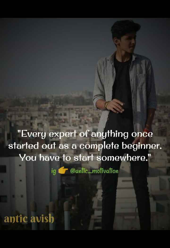 👍 Motivational Video✌ - Every expert of anything once started out as a complete beginner . You have to start somewhere . ig @ antic _ motivation antic avish - ShareChat