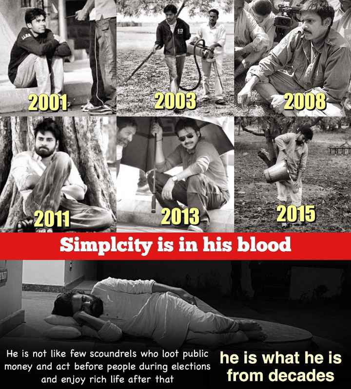 PawanKalyan - 2001 2005 03 - 2008 2015 2011 2013 Simplcity is in his blood He is not like few scoundrels who loot public he is what he is money and act before people during elections and enjoy rich life after that from decades - ShareChat