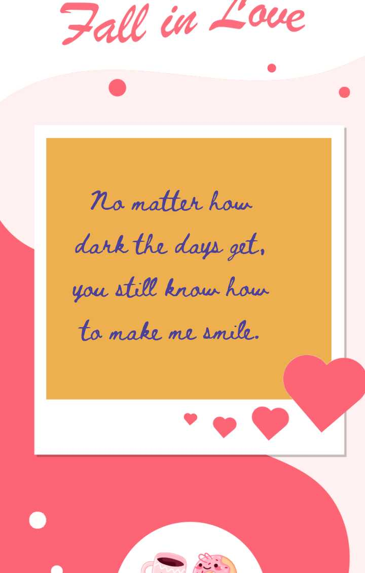 💖 ShareChat Love Cards - Fall in Love No matter how dark the days get , you still know how to make me smile . - ShareChat
