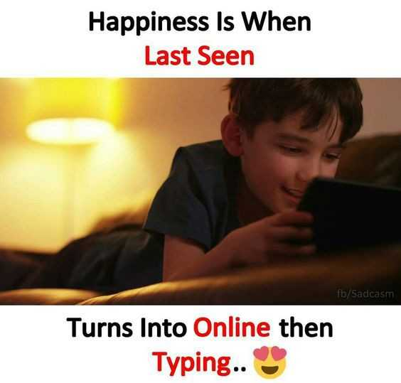 😢 Sorry baby - Happiness Is When Last Seen fb / Sadcasm Turns Into Online then Typing . . - ShareChat