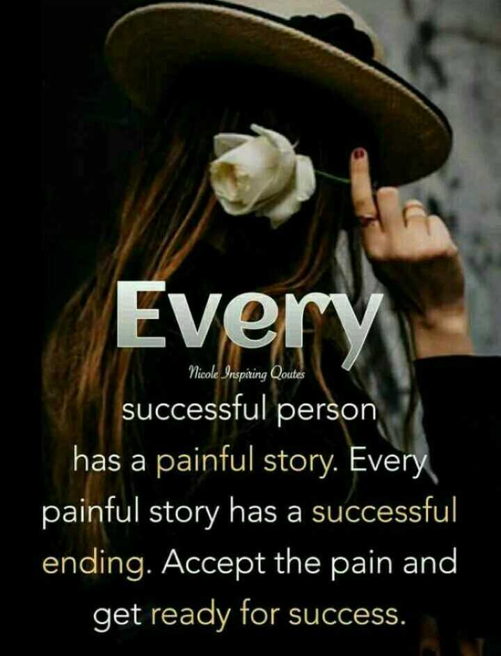 😊 Sunday Thoughts - Every Nicole Inspiring Qoutes successful person has a painful story . Every painful story has a successful ending . Accept the pain and get ready for success . ess . - ShareChat