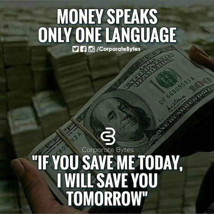 🙏 Tuesday Thoughts - MONEY SPEAKS ONLY ONE LANGUAGE yf / Corporate Bytes UDS BERCE CF 66809593 Laura SUNDREDORRE Corporate Bytes 26809 93 A IF YOU SAVE ME TODAY , I WILL SAVE YOU TOMORROW - ShareChat