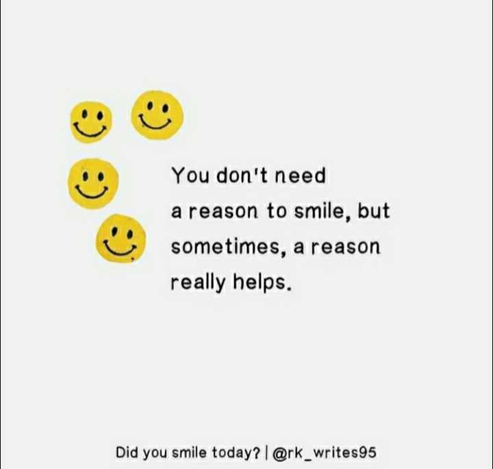 🌆 Typoഗ്രഫി - You don ' t need a reason to smile , but sometimes , a reason really helps . Did you smile today ? | @ rk _ writes95 - ShareChat