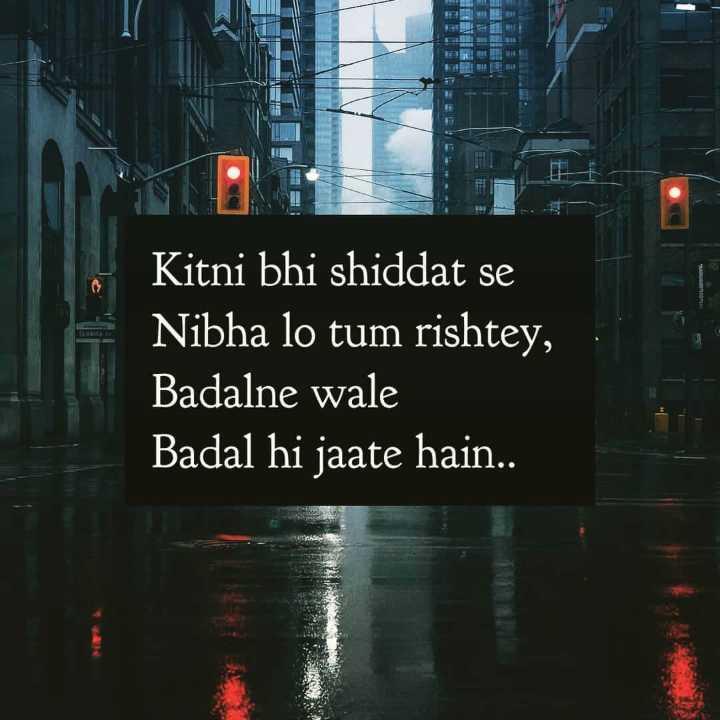 📜 Whatsapp स्टेटस - Kitni bhi shiddat se Nibha lo tum rishtey , Badalne wale Badal hi jaate hain . . - ShareChat