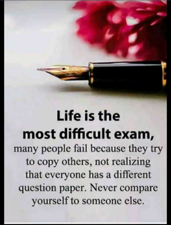📜 Whatsapp स्टेटस - Life is the most difficult exam , many people fail because they try to copy others , not realizing that everyone has a different question paper . Never compare yourself to someone else . - ShareChat