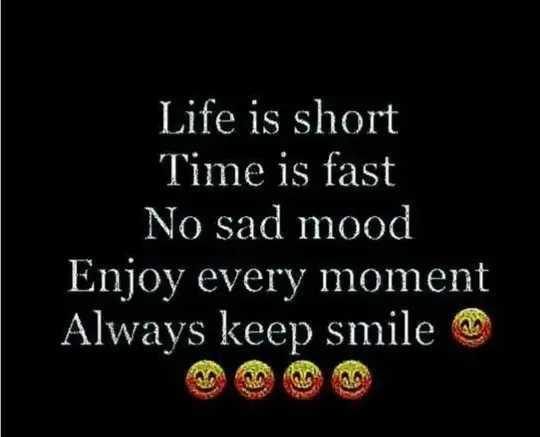 📜 Whatsapp स्टेटस - Life is short Time is fast No sad mood Enjoy every moment Always keep smile - ShareChat
