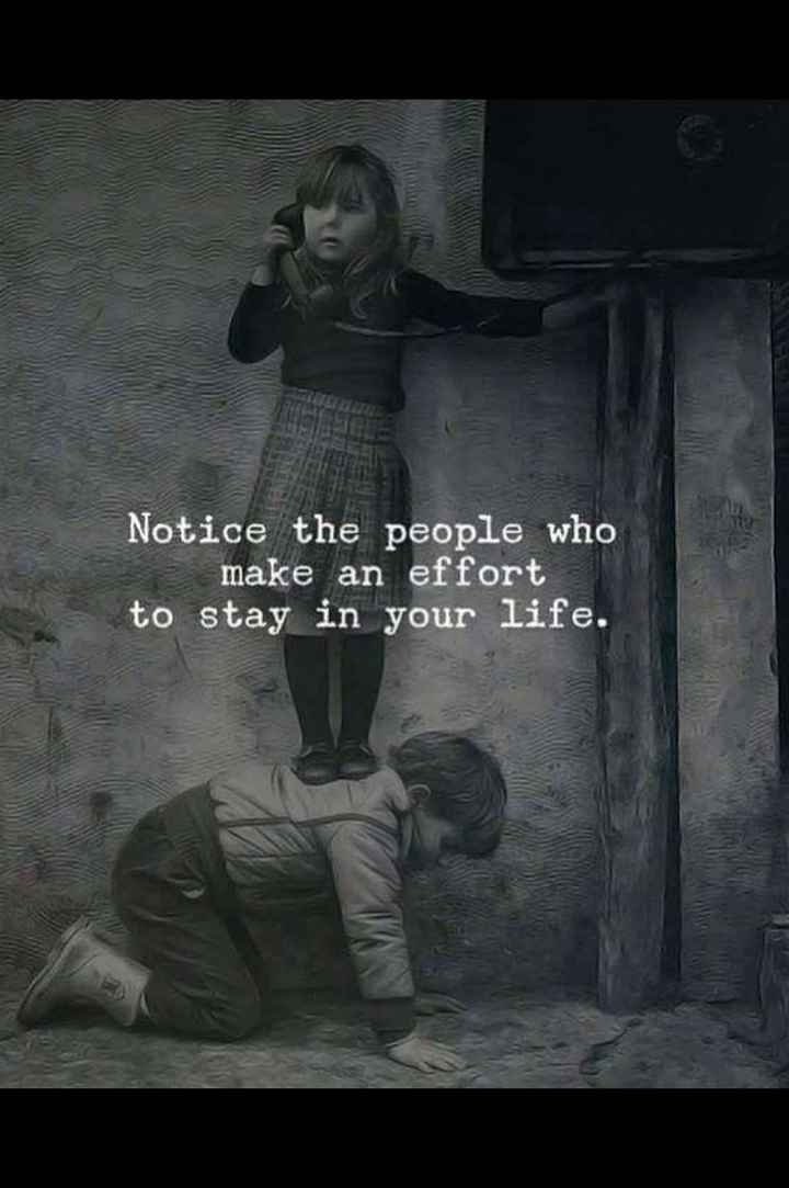 🤳Whatsapp DP - Notice the people who make an effort to stay in your life . - ShareChat
