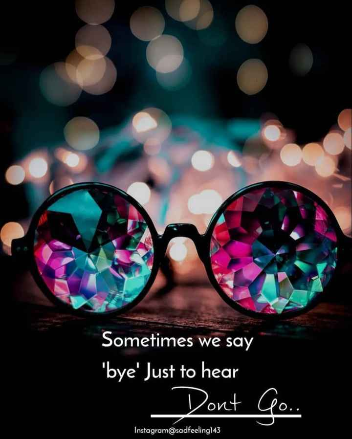 🤳Whatsapp DP - Sometimes we say ' bye ' Just to hear Dont 0 Go . . Instagram @ sadfeeling143 - ShareChat