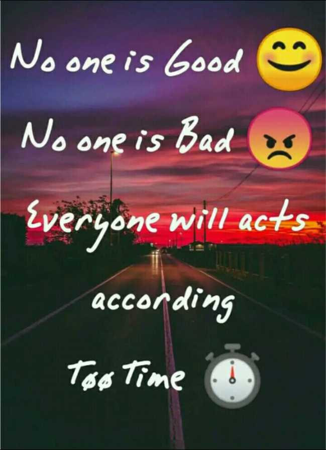 🤳Whatsapp DP - No one is Good No one is Bad as Zveryone will acts according Teses Time - ShareChat