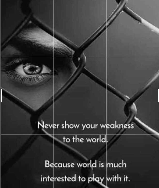 🎭Whatsapp status - Never show your weakness to the world , Because world is much interested to play with it . - ShareChat