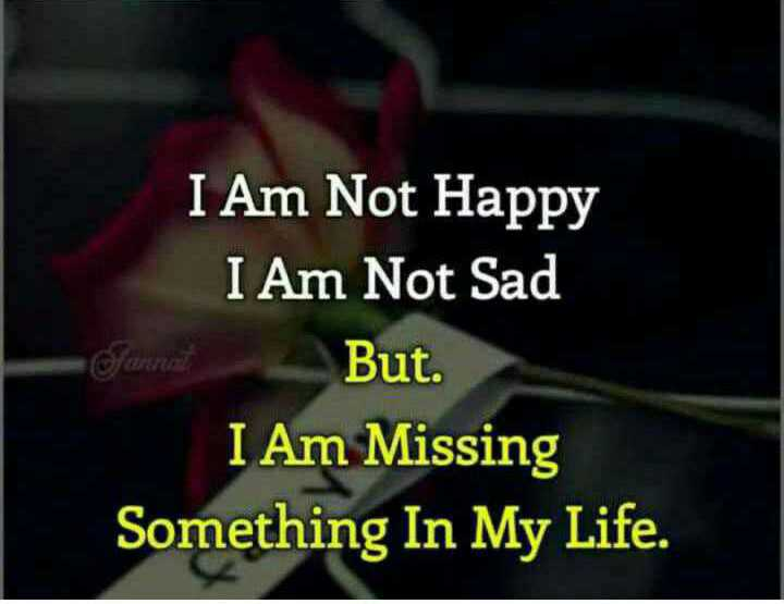 🎭Whatsapp status - I Am Not Happy I Am Not Sad But . I Am Missing Something In My Life . - ShareChat