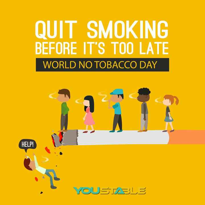 World No Tobacco Day - QUIT SMOKING BEFORE IT ' S TOO LATE WORLD NO TOBACCO DAY HELP ! YOUS LE YOUSTABLE - ShareChat