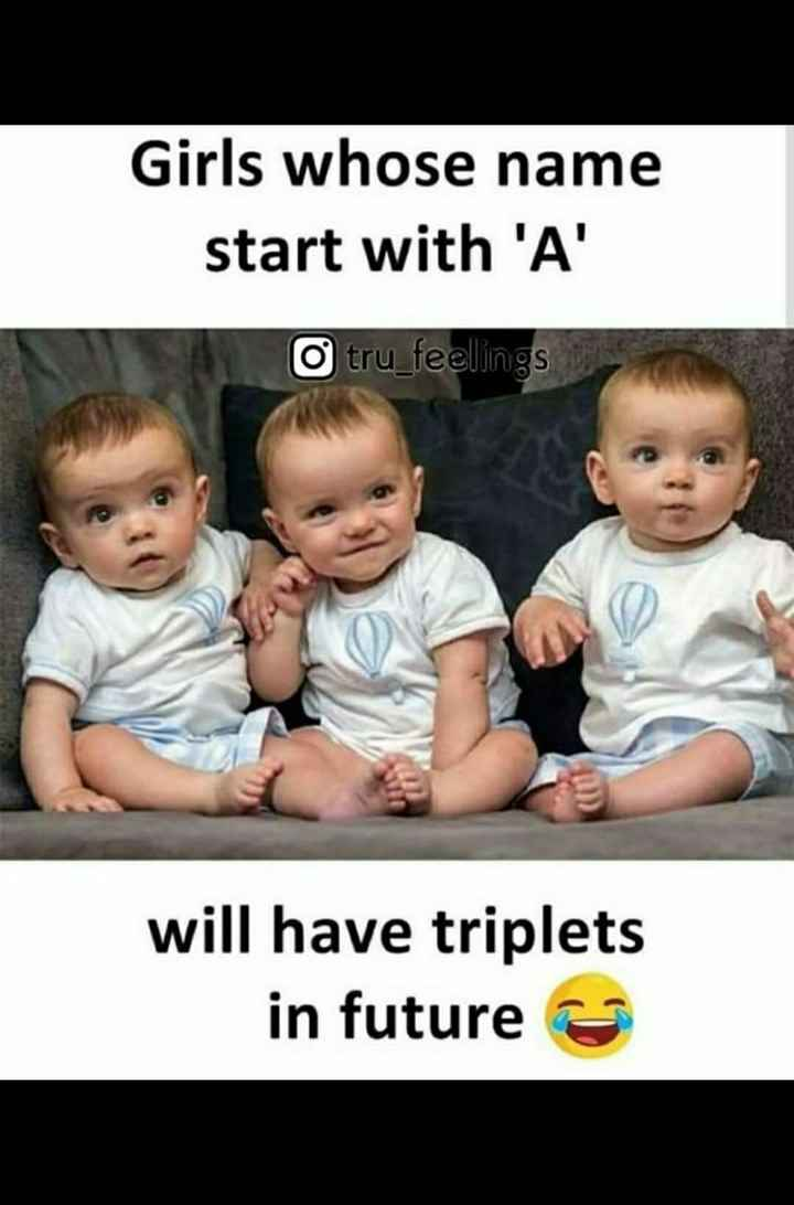 ab  ਅੱਖਰ - Girls whose name start with ' A ' O tru _ feelings will have triplets in future - ShareChat
