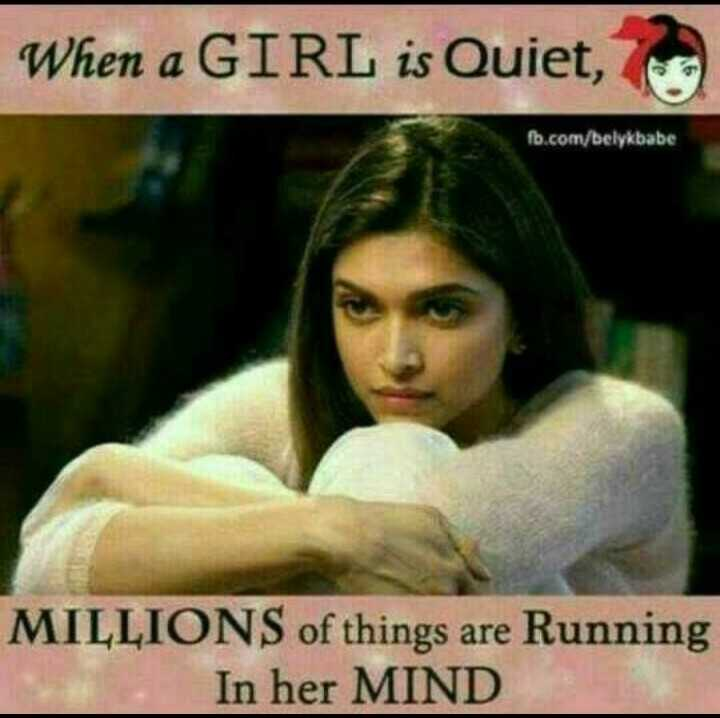 all girls - When a GIRL is Quiet , fb . com / belykbabe MILLIONS of things are Running In her MIND - ShareChat