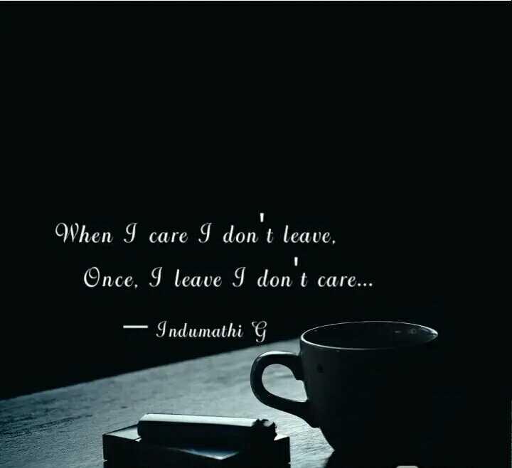 attitude 😎😎 - When I care I don ' t leave . Once , I leave I don ' t care . . . — Indumathi G - ShareChat