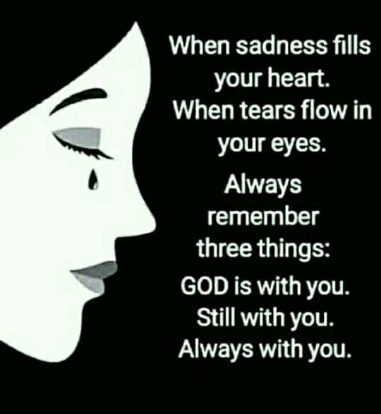 attitude😊😜 - When sadness fills your heart . ' When tears flow in your eyes . Always remember three things : GOD is with you . Still with you . Always with you . - ShareChat