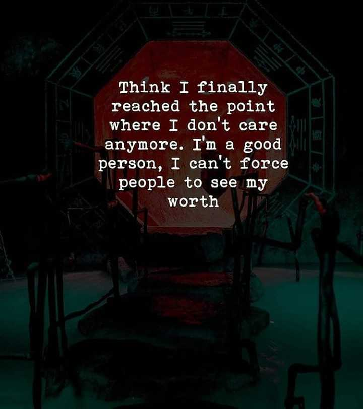 attitude lover's attitude - Think I finally reached the point where I don ' t care anymore . I ' m a good person , I can ' t force people to see my worth - ShareChat