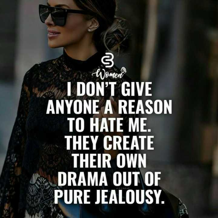 attitude status😘 - s I DON ' T GIVE ANYONE A REASON TO HATE ME . THEY CREATE THEIR OWN DRAMA OUT OF PURE JEALOUSY . - ShareChat