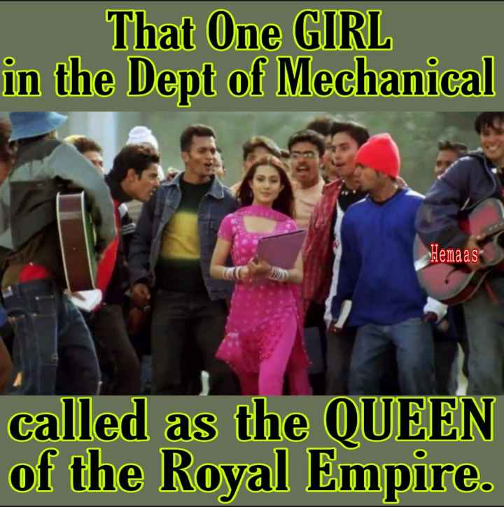 b.tech  జోక్స్ - That One GIRL in the Dept of Mechanical Hemaas called as the QUEEN of the Royal Empire . - ShareChat