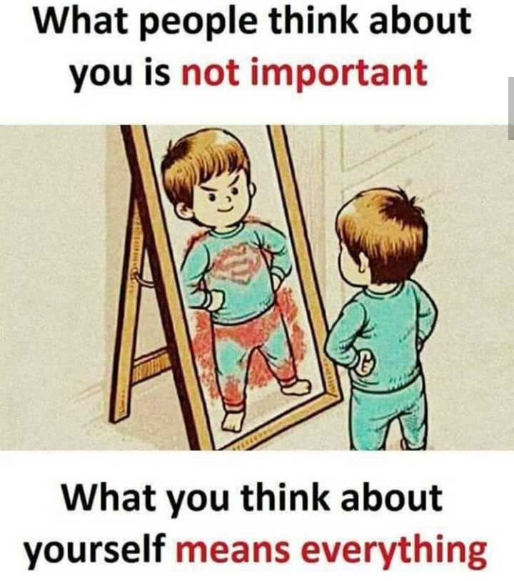 believe in yourself - What people think about you is not important What you think about yourself means everything - ShareChat