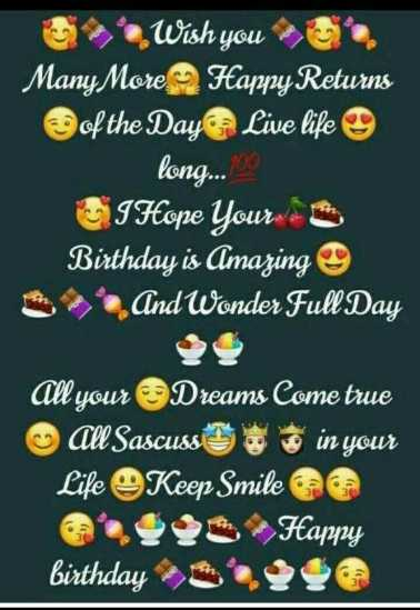 birthday. - Wish you Many More Happy Returns of the Day Live life long . . . 09 I Hope Your - Birthday is Amazing And Wonder Full Day All your Dreams Come true All Sascussion in your Life Keep Smile Happy birthday - ShareChat