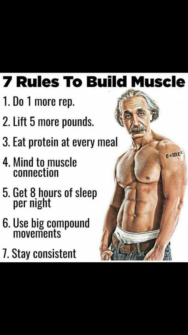 body fit boy - e - mnc2 7 Rules To Build Muscle 1 . Do 1 more rep . 2 . Lift 5 more pounds . 3 . Eat protein at every meal 4 . Mind to muscle connection 5 . Get 8 hours of sleep per night 6 . Use big compound movements 7 . Stay consistent - ShareChat