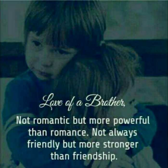 brothers - Love of a Brothers , Not romantic but more powerful than romance . Not always friendly but more stronger than friendship . - ShareChat