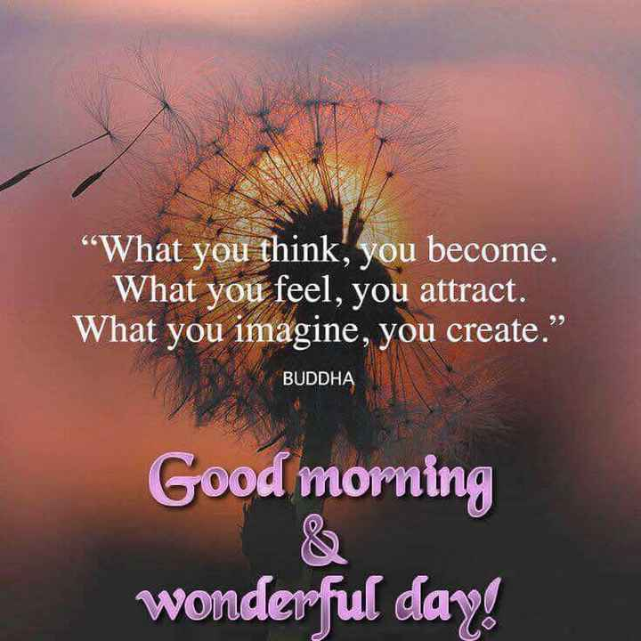 """buddha words - """" What you think , you become . What you feel , you attract . What you imagine , you create . BUDDHA Good morning wonderful day ! - ShareChat"""