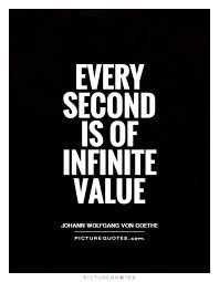 business - EVERY SECOND IS OF INFINITE VALUE JOHANN WOLFGANS VON DERE PICTURE QUOTES . com - ShareChat