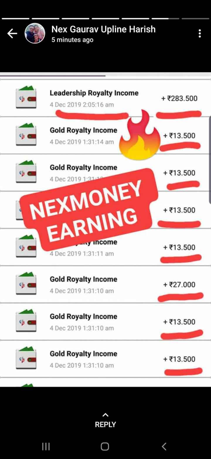 📰business news - Nex Gaurav Upline Harish 5 minutes ago Leadership Royalty Income 4 Dec 2019 2 : 05 : 16 am + 5283 . 500 Gold Royalty Income 4 Dec 2019 1 : 31 : 14 am + 13 . 500 Gold Royalty Income 4 Dec 2019 11311 + 313 . 500 + 13 . 500 NEXMONEY EARNING wy income + 13 . 500 4 Dec 2019 1 : 31 : 11 am Gold Royalty Income 4 Dec 2019 1 : 31 : 10 am + €27 . 000 Gold Royalty Income 4 Dec 2019 1 : 31 : 10 am + 313 . 500 Gold Royalty Income 4 Dec 2019 1 : 31 : 10 am + 313 . 500 REPLY - ShareChat