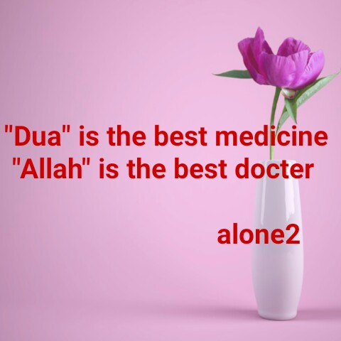 ... - Dua is the best medicine Allah is the best docter alone2 - ShareChat