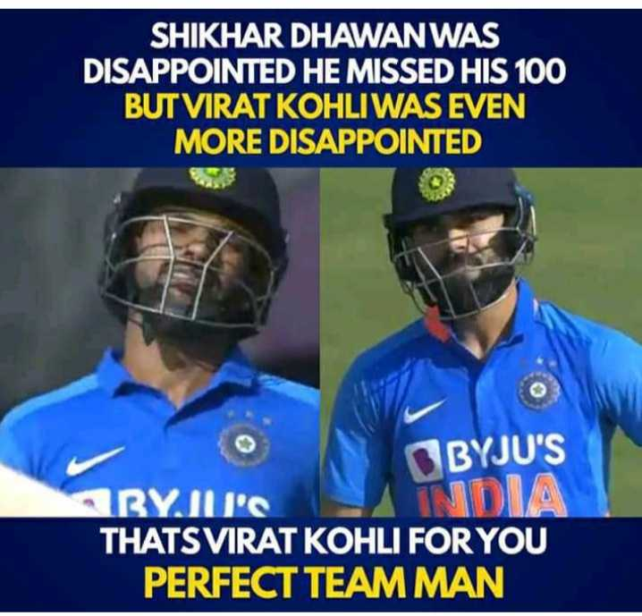 cricket legend's - SHIKHAR DHAWAN WAS DISAPPOINTED HE MISSED HIS 100 BUT VIRAT KOHLI WAS EVEN MORE DISAPPOINTED BYJU ' S BYJU ' S THATSVIRAT KOHLI FOR YOU PERFECT TEAM MAN - ShareChat