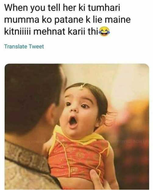cute things - When you tell her ki tumhari mumma ko patane k lie maine kitniiiii mehnat karii thi Translate Tweet - ShareChat
