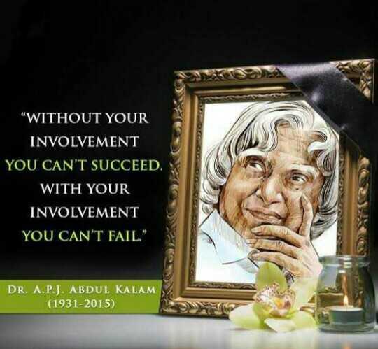 "💐death anniversary ਏ ਪੀ ਜੇ ਅਬਦੁਲ ਕਲਾਮ💐 - "" WITHOUT YOUR INVOLVEMENT YOU CAN ' T SUCCEED . WITH YOUR INVOLVEMENT YOU CAN ' T FAIL . DR . A . P . J . ABDUL KALAM ( 1931 - 2015 ) - ShareChat"