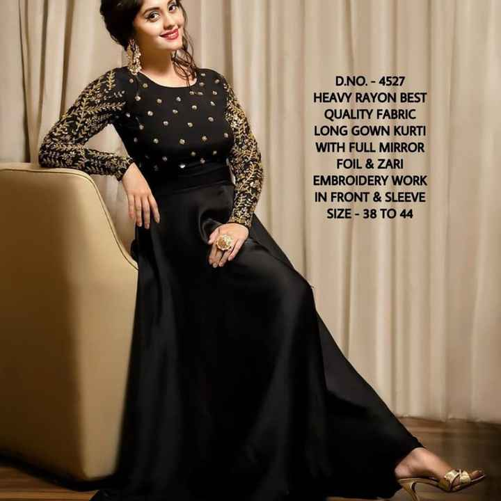 Dresses  - D . NO . - 4527 HEAVY RAYON BEST QUALITY FABRIC LONG GOWN KURTI WITH FULL MIRROR FOIL & ZARI EMBROIDERY WORK IN FRONT & SLEEVE SIZE - 38 TO 44 - ShareChat