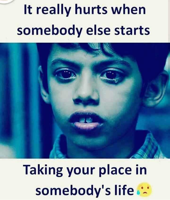 english thoughts - It really hurts when somebody else starts Taking your place in somebody ' s life - ShareChat
