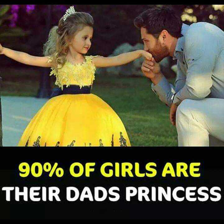 fathers day 💓💓 - 90 % OF GIRLS ARE THEIR DADS PRINCESS - ShareChat