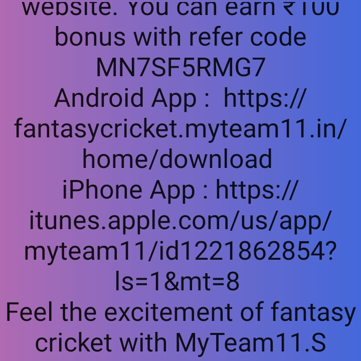 गेम्स - website . You can earn TUU bonus with refer code MNZSFSRMG7 Android App : https : / / fantasycricket . myteam11 . in / home / download iPhone App : https : / / itunes . apple . com / us / app / myteam11 / id1221862854 ? Is = 1 & mt = 8 Feel the excitement of fantasy cricket with My Team11 . S - ShareChat