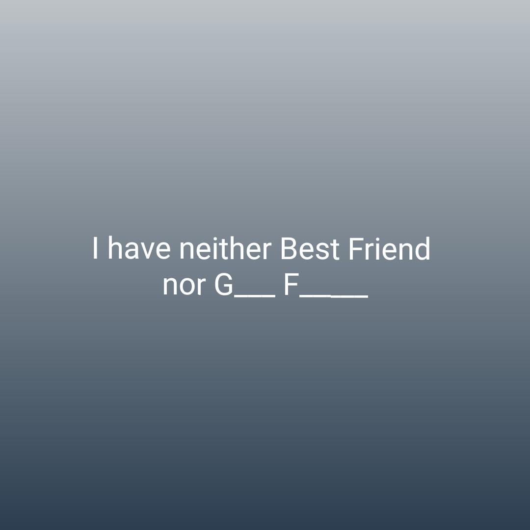 🎉বেস্ট অফ ২০১০-১৯🎉 - I have neither Best Friend nor G _ F _ - ShareChat
