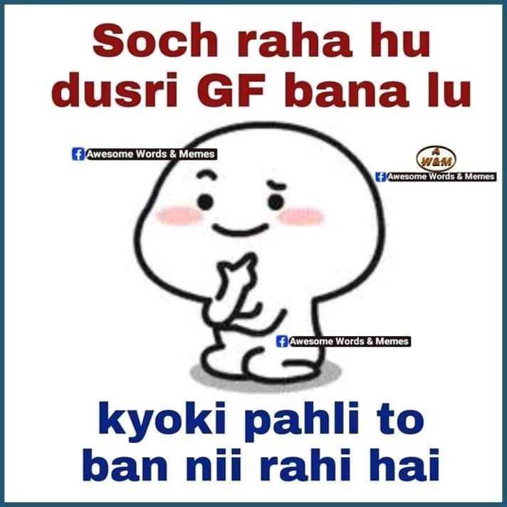 😜😜😜😜😜fun - Soch raha hu dusri GF bana lu f Awesome Words & Memes fi Awesome Words & Memes f Awesome Words & Memes kyoki pahli to ban nii rahi hai - ShareChat