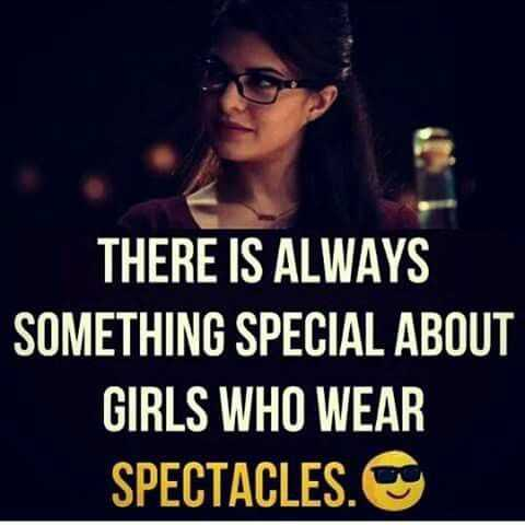 girl formula - THERE IS ALWAYS SOMETHING SPECIAL ABOUT GIRLS WHO WEAR SPECTACLES . ON - ShareChat