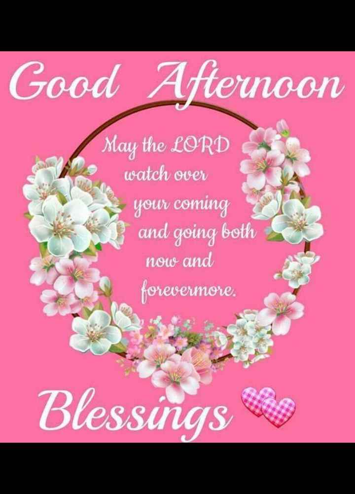🌹good afternoon🌹 - Good Afternoon May the LORD watch over your coming and going both now and forevermore . Blessings - ShareChat