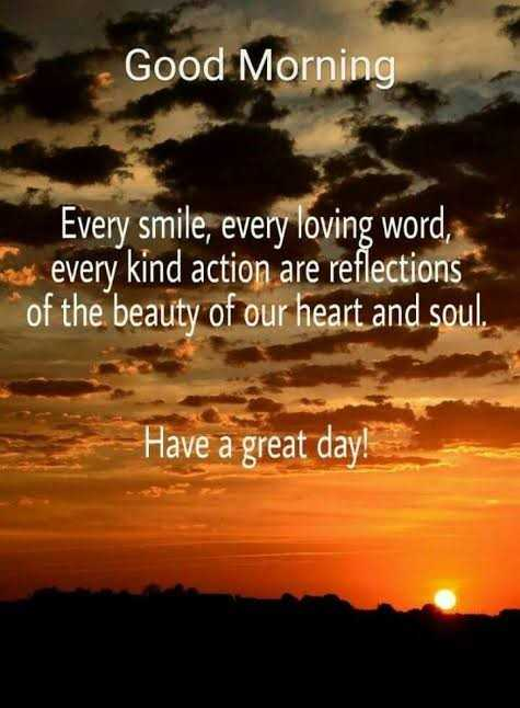 🌞good morning🌞 - Good Morning Every smile , every loving word , every kind action are reflections of the beauty of our heart and soul . Have a great day ! - ShareChat